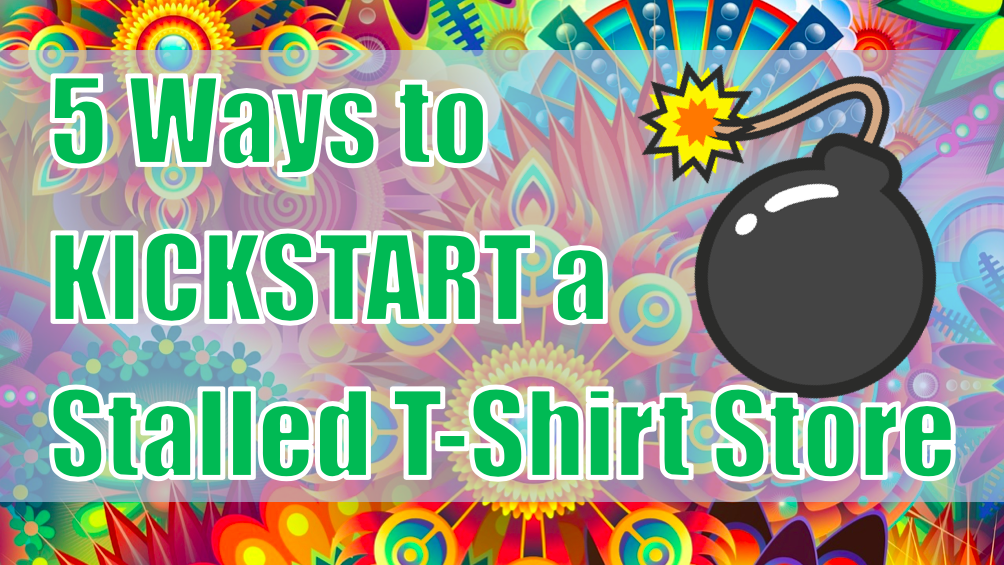 5 Ways to Kickstart a stalled t-shirt store